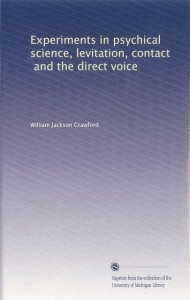 Experiments in psychical science, levitation, contact and the direct voice, Autor: Prof. Dr. William Jackson Crawford, Verlag: Reprints from the collection of the University of Michigan Library 2014