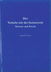 Der Verkehr mit der Geisterwelt – Gesetze und Zweck, Autor: Pastor Johannes Greber, Herausgeber: Spirituelle Christen e.V. 2003