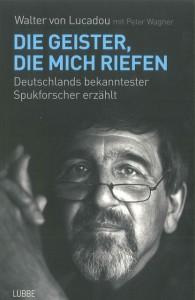 Die Geister, die mich riefen, Autor: Dr. Dr. Walter von Lucadou, Bastei Lübbe Verlag, 2012, ISBN 978-3785760734