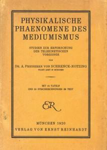 Physikalische Phaenomene des Mediumismus – Studien zur Erforschung der Telekinetischen Vorgänge, Autor: Dr. Albert. Freiherr von Schrenck-Notzing, Verlage von Ernst Reinhardt, München 1920