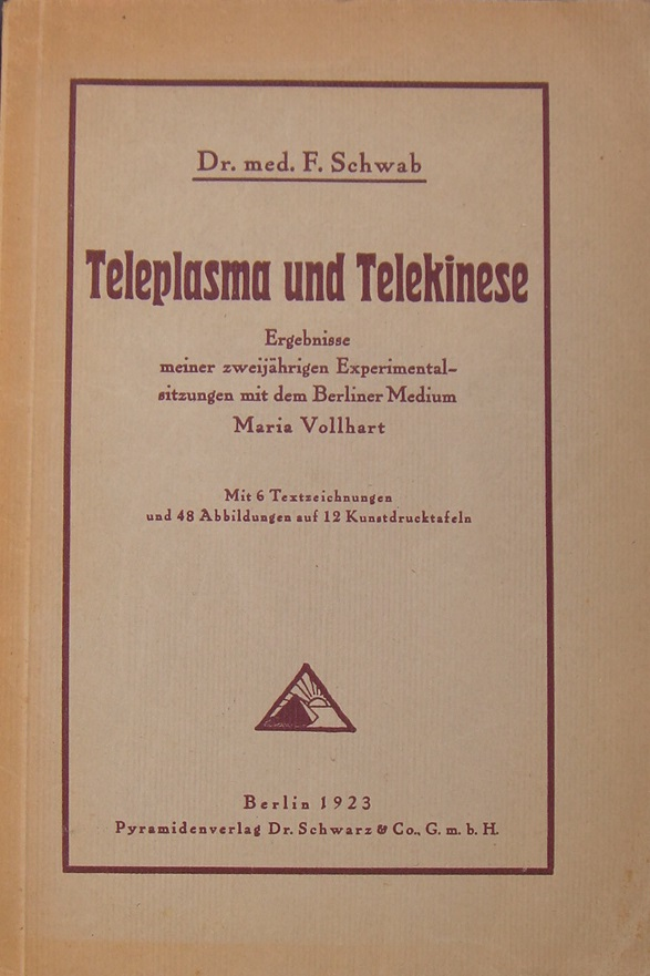 Teleplasma und Telekinese – Ergebnisse meiner zweijährigen Experimentalsitzungen mit dem Berliner Medium Maria Vollhart, Autor: Dr. med. Friedrich Schwab, Pyramidenverlag Dr. Schwarz & Co. GmbH, Berlin 1923
