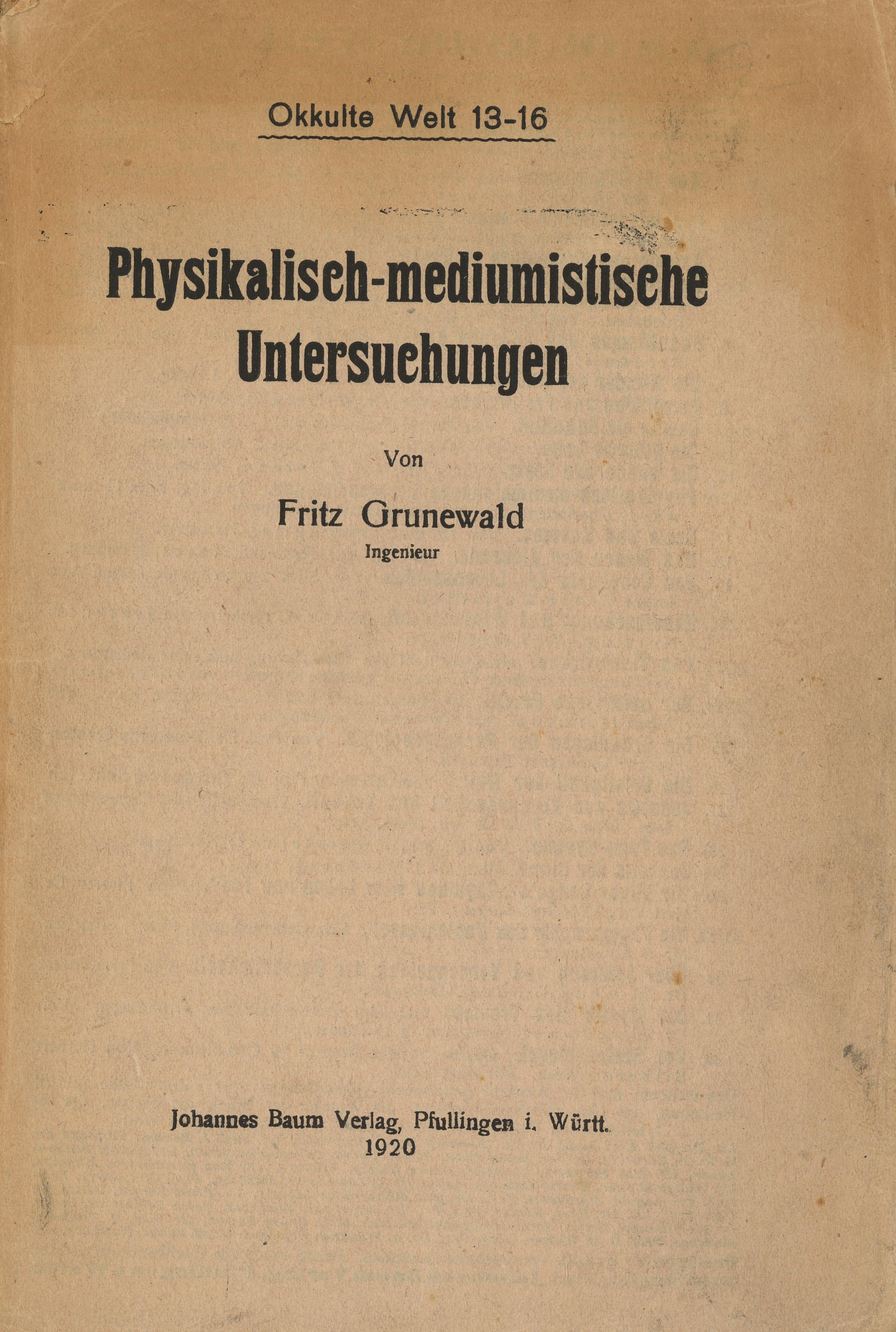 Physikalisch-mediumistische Untersuchungen, Autor: Ingenieur Fritz Grunewald, Verlag: Johannes Baum, Pfullingen in Württemberg 1920